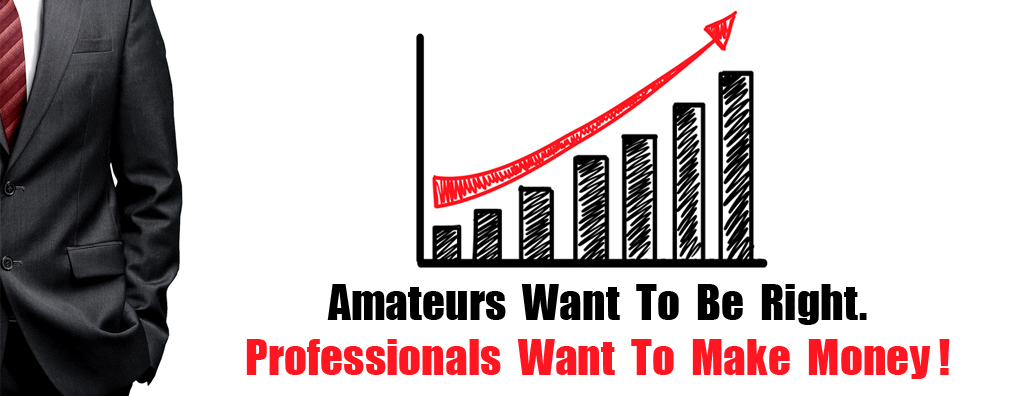 Amateurs want to be right. Professionals want to make money